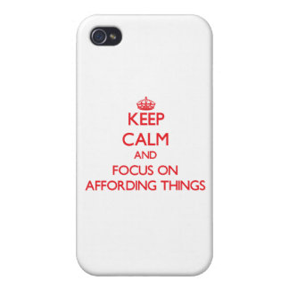 Keep calm and focus on AFFORDING THINGS iPhone 4 Covers