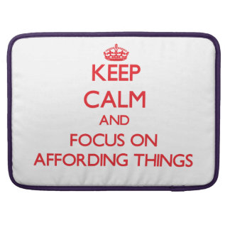 Keep calm and focus on AFFORDING THINGS MacBook Pro Sleeves