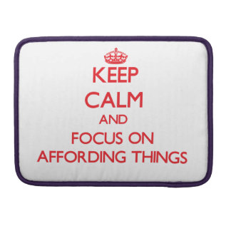 Keep calm and focus on AFFORDING THINGS Sleeve For MacBook Pro