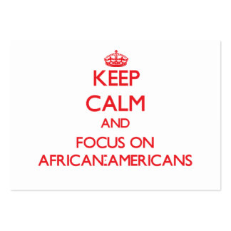 Keep calm and focus on AFRICAN-AMERICANS Business Cards