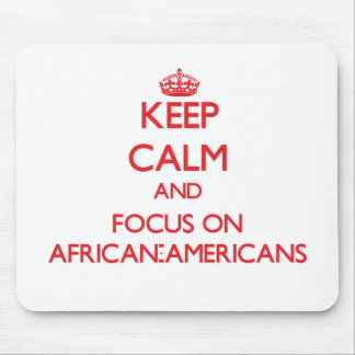 Keep calm and focus on AFRICAN-AMERICANS Mousepad