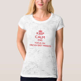 Keep calm and focus on African Grey Parrots Tee Shirts