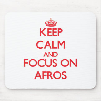Keep Calm and focus on Afros Mousepads