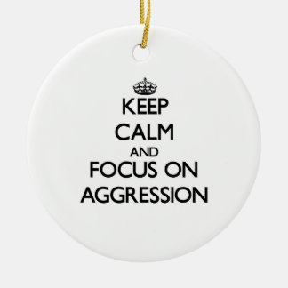 Keep Calm And Focus On Aggression Ornaments