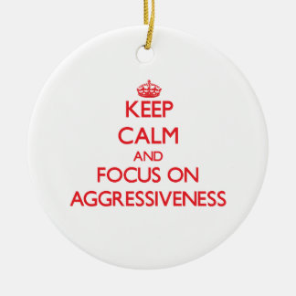 Keep calm and focus on AGGRESSIVENESS Round Ceramic Decoration