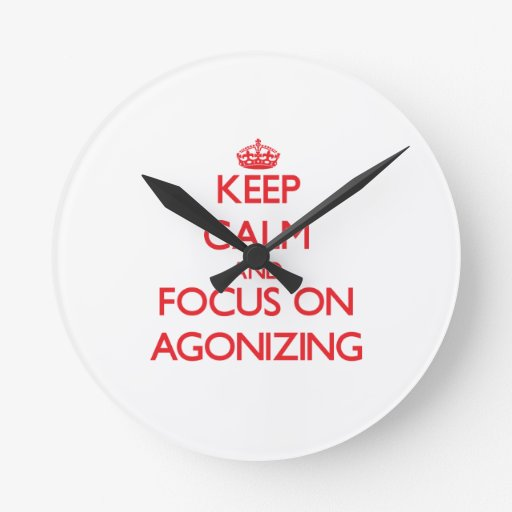 Keep calm and focus on AGONIZING Clock