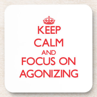 Keep calm and focus on AGONIZING Drink Coaster