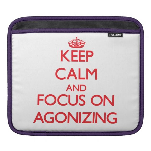 Keep calm and focus on AGONIZING Sleeve For iPads