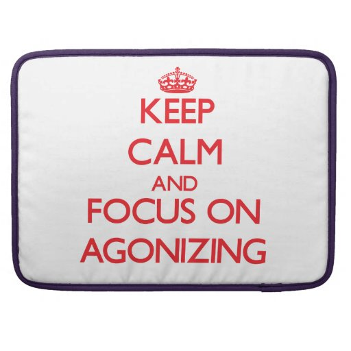 Keep calm and focus on AGONIZING Sleeves For MacBook Pro