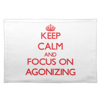 Keep calm and focus on AGONIZING Placemats