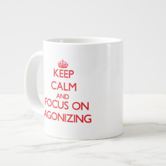 Keep calm and focus on AGONIZING Extra Large Mugs