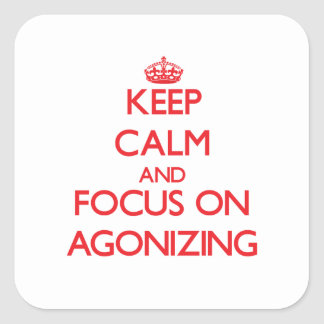 Keep calm and focus on AGONIZING Square Sticker