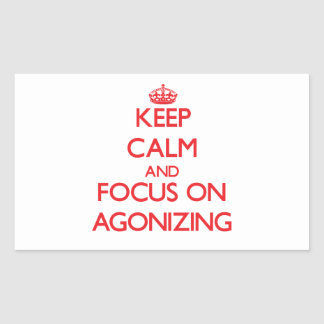 Keep calm and focus on AGONIZING Rectangle Stickers