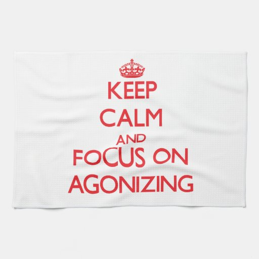 Keep calm and focus on AGONIZING Hand Towels