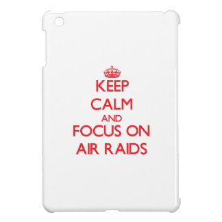 Keep calm and focus on AIR RAIDS Cover For The iPad Mini