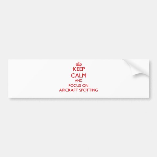 Keep calm and focus on Aircraft Spotting Bumper Sticker