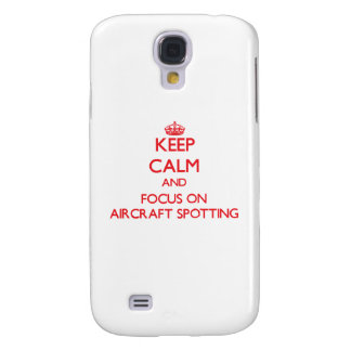Keep calm and focus on Aircraft Spotting Galaxy S4 Cover