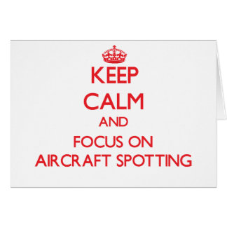Keep calm and focus on Aircraft Spotting Greeting Card