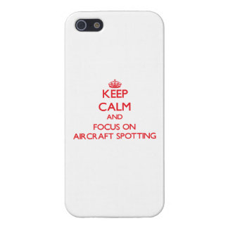 Keep calm and focus on Aircraft Spotting Cases For iPhone 5