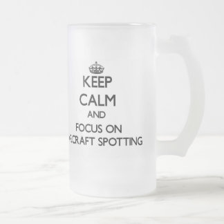 Keep calm and focus on Aircraft Spotting Frosted Beer Mugs