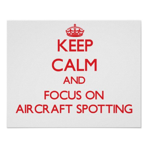 Keep calm and focus on Aircraft Spotting Poster