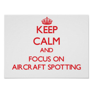 Keep calm and focus on Aircraft Spotting Print