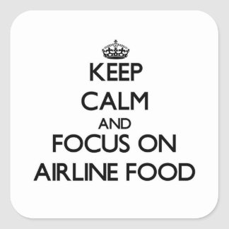 Keep Calm and focus on Airline Food Square Sticker