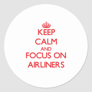 Keep calm and focus on AIRLINERS Round Stickers