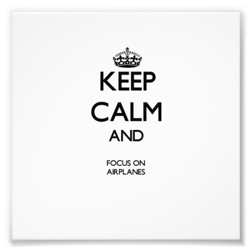 Keep Calm And Focus On Airplanes Photo Art