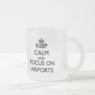 Keep Calm And Focus On Airports Frosted Glass Coffee Mug