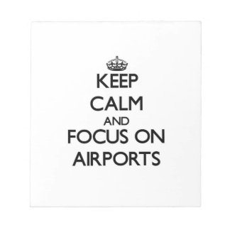 Keep Calm And Focus On Airports Notepad