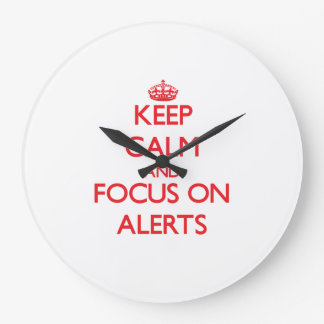 Keep calm and focus on ALERTS Wall Clocks