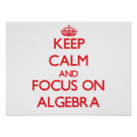 Keep calm and focus on ALGEBRA Posters