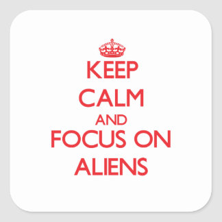Keep calm and focus on ALIENS Square Stickers