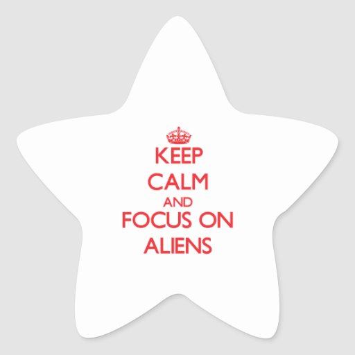 Keep calm and focus on ALIENS Star Sticker