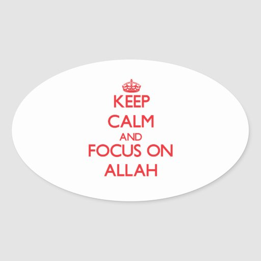 Keep calm and focus on ALLAH Oval Sticker