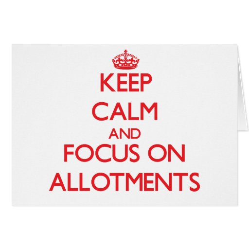Keep calm and focus on ALLOTMENTS Greeting Cards