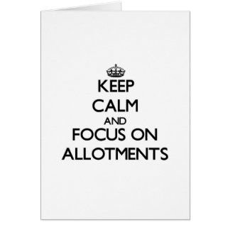 Keep Calm And Focus On Allotments Greeting Card