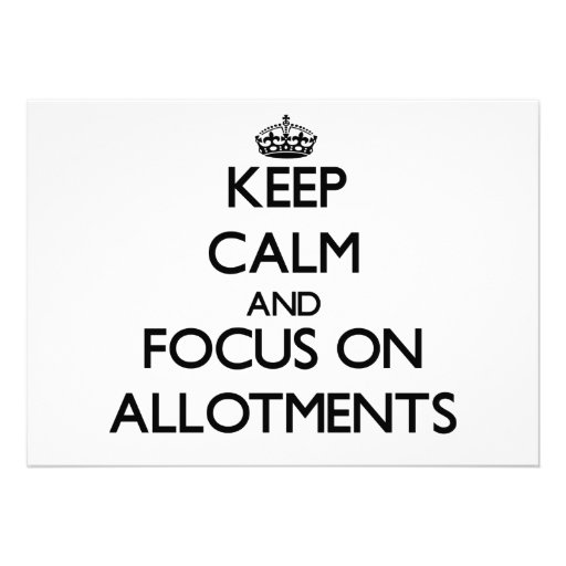 Keep Calm And Focus On Allotments Personalized Invite