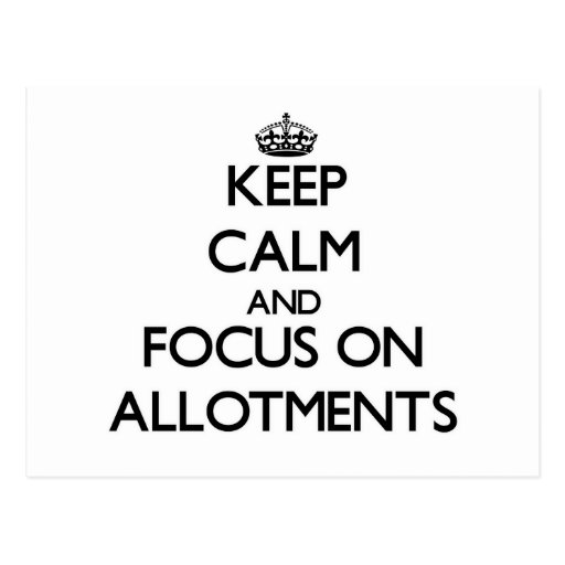 Keep Calm And Focus On Allotments Post Cards