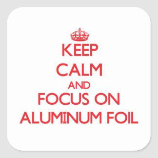 Keep Calm and focus on Aluminum Foil Square Sticker