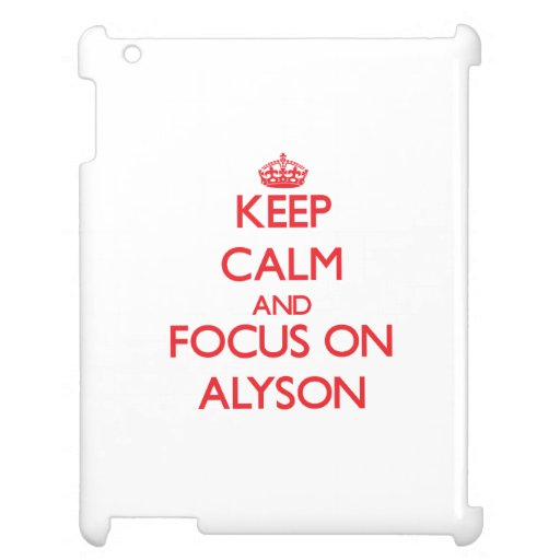 Keep Calm and focus on Alyson Case For The iPad 2 3 4
