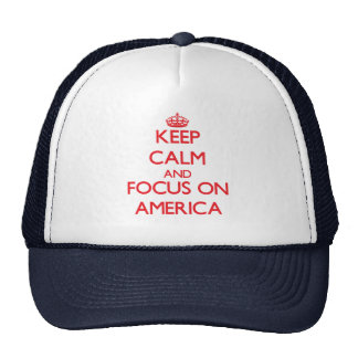 Keep Calm and focus on America Trucker Hats