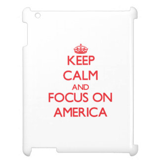 Keep Calm and focus on America iPad Cases