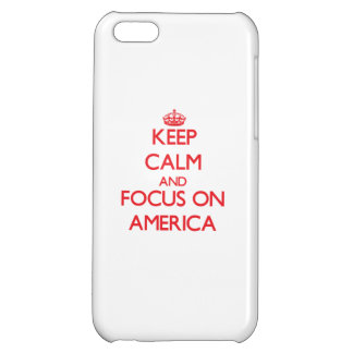 Keep calm and focus on AMERICA iPhone 5C Cover