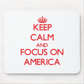 Keep calm and focus on AMERICA Mouse Pad