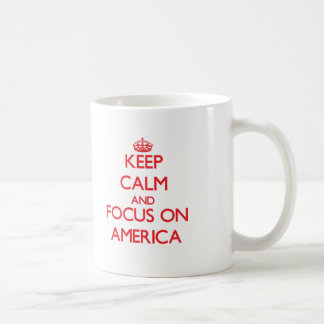 Keep calm and focus on AMERICA Coffee Mugs