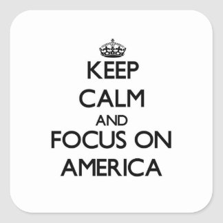 Keep Calm And Focus On America Square Stickers