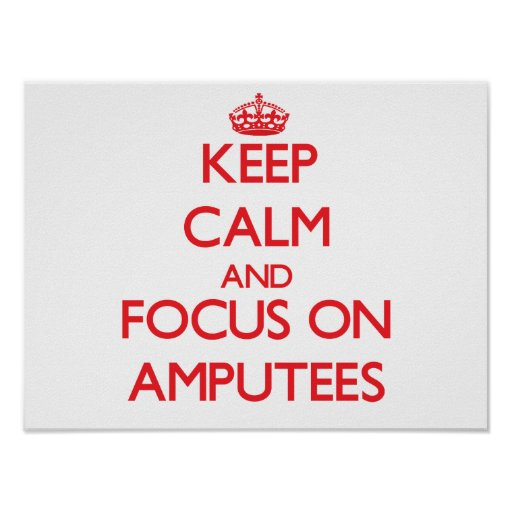 Keep calm and focus on AMPUTEES Poster