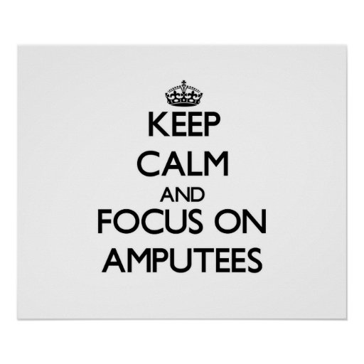 Keep Calm And Focus On Amputees Print